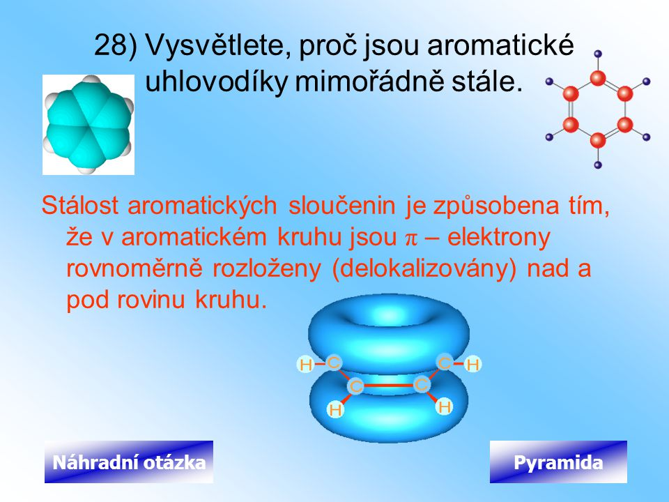 28) Vysvětlete, proč jsou aromatické uhlovodíky mimořádně stále.