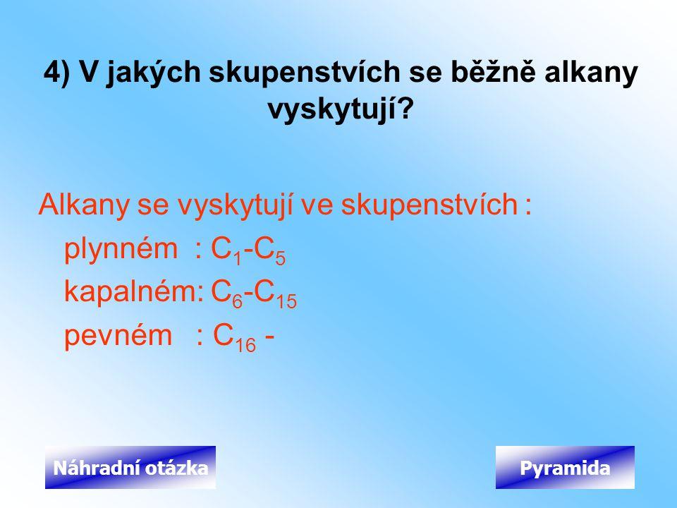4) V jakých skupenstvích se běžně alkany vyskytují