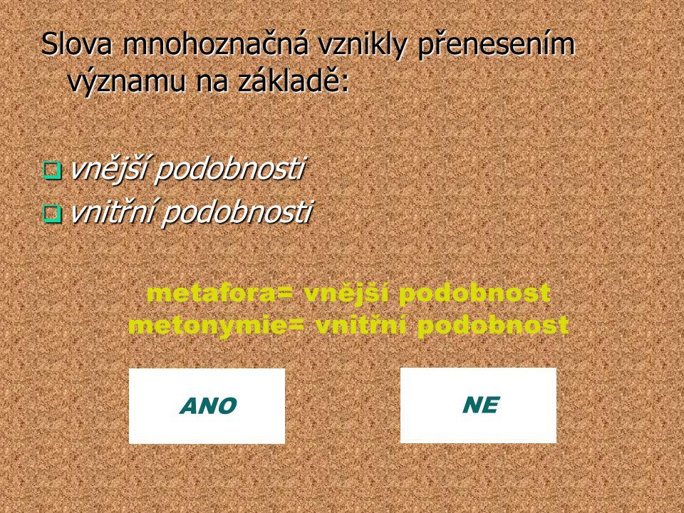 metafora= vnější podobnost metonymie= vnitřní podobnost
