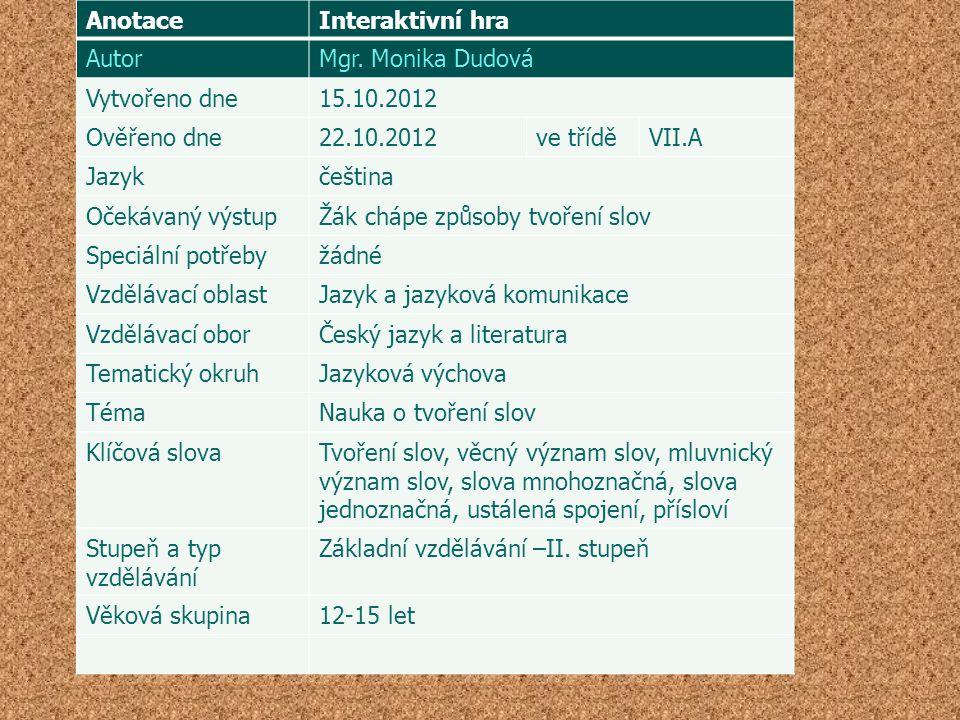 Anotace Interaktivní hra. Autor. Mgr. Monika Dudová. Vytvořeno dne. 15.10.2012. Ověřeno dne. 22.10.2012.