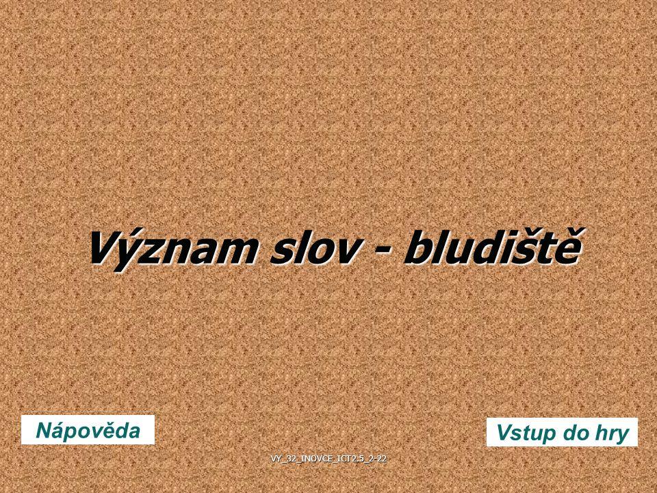 Význam slov - bludiště Nápověda Vstup do hry VY_32_INOVCE_ICT2.5_2-22