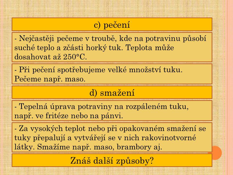 c) pečení d) smažení Znáš další způsoby