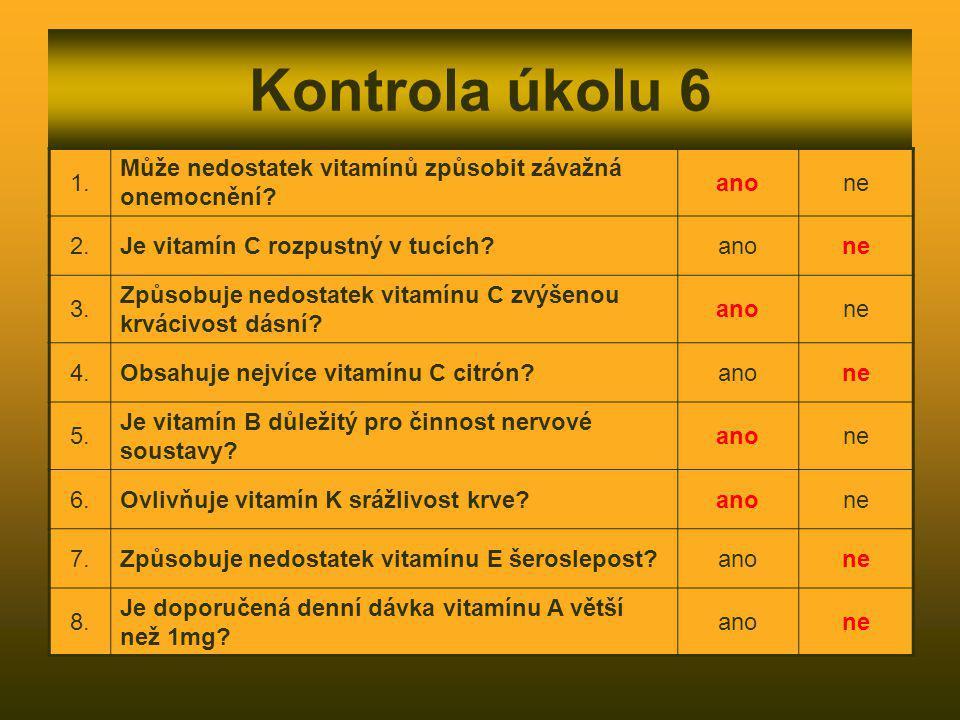 Kontrola úkolu 6 1. Může nedostatek vitamínů způsobit závažná onemocnění ano. ne. 2. Je vitamín C rozpustný v tucích