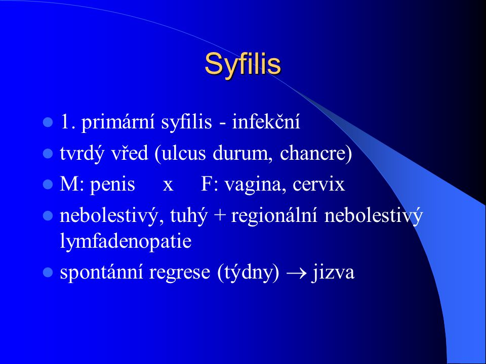 Syfilis 1. primární syfilis - infekční