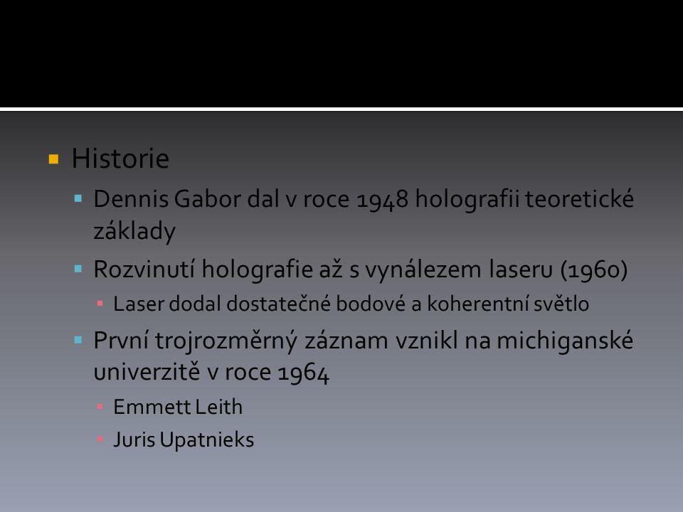Historie Dennis Gabor dal v roce 1948 holografii teoretické základy