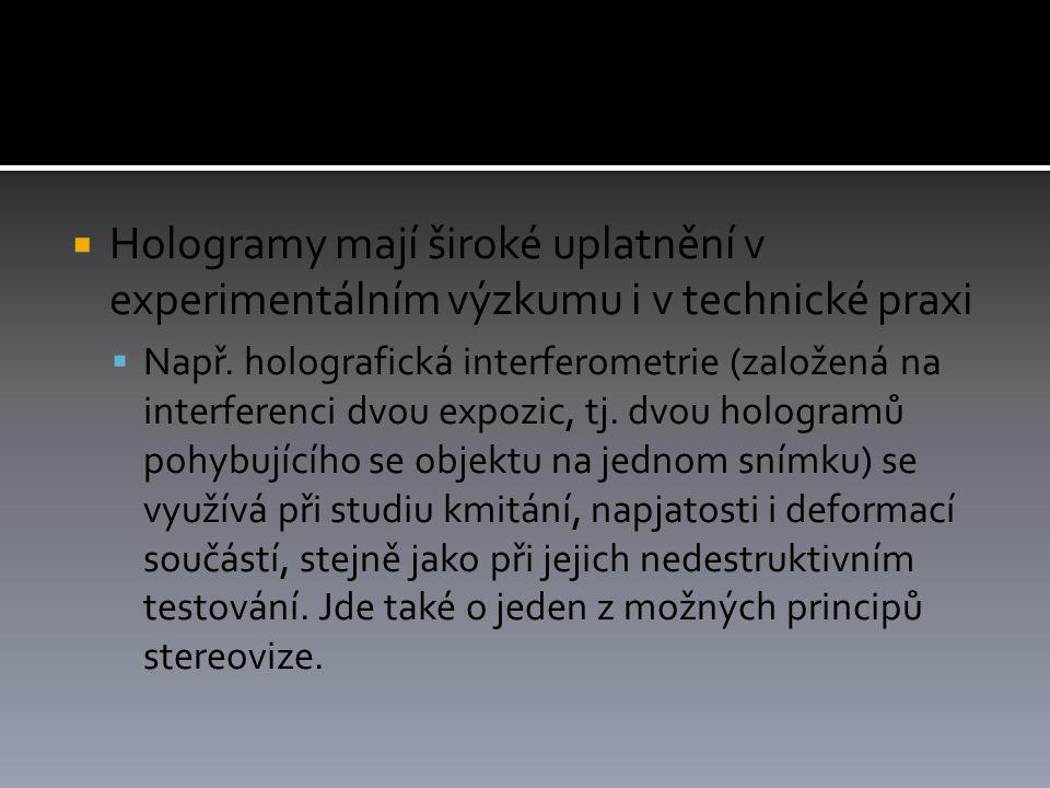 Hologramy mají široké uplatnění v experimentálním výzkumu i v technické praxi