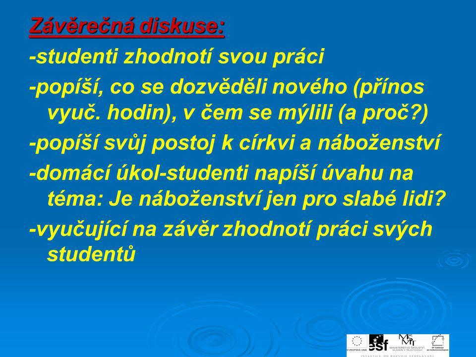 Závěrečná diskuse: -studenti zhodnotí svou práci. -popíší, co se dozvěděli nového (přínos vyuč. hodin), v čem se mýlili (a proč )
