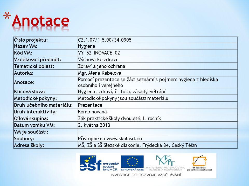 Anotace Číslo projektu: CZ.1.07/1.5.00/34.0905 Název VM: Hygiena