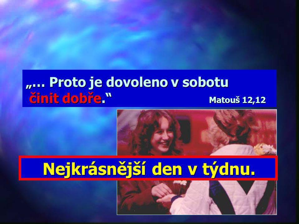 """… Proto je dovoleno v sobotu činit dobře. Matouš 12,12"