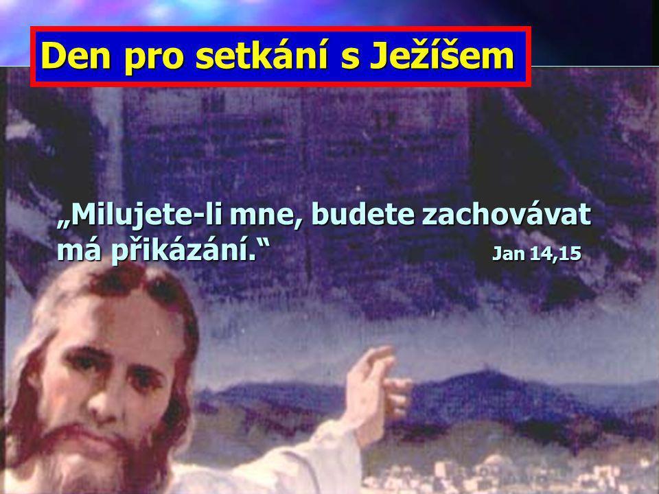 """""""Milujete-li mne, budete zachovávat má přikázání. Jan 14,15"""