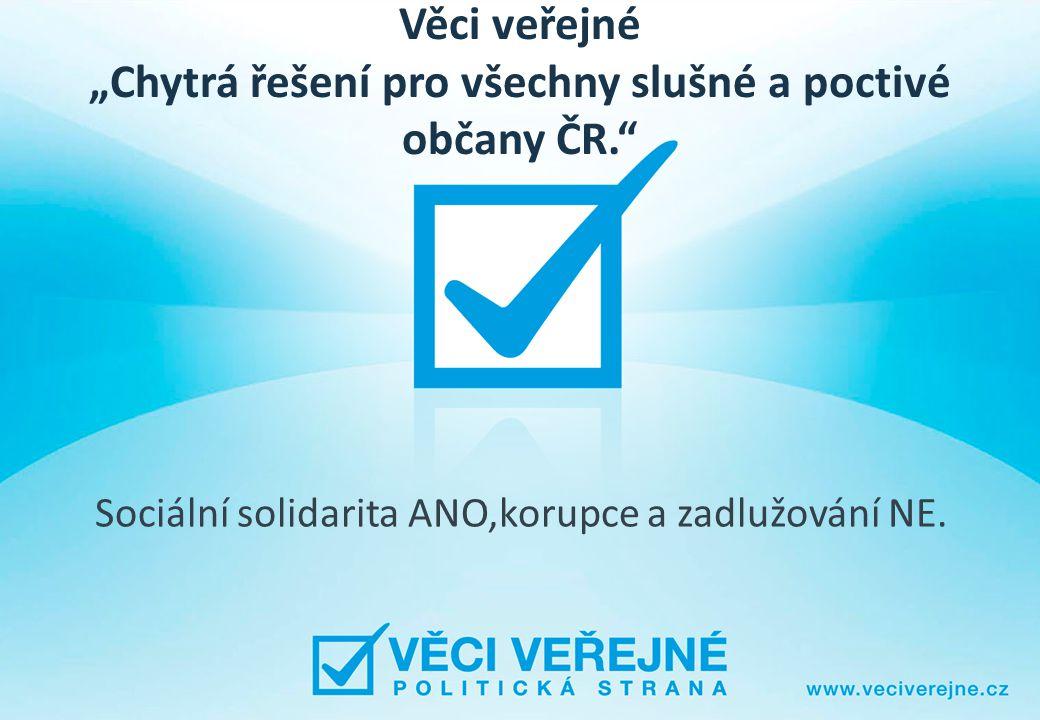 """Věci veřejné """"Chytrá řešení pro všechny slušné a poctivé občany ČR."""