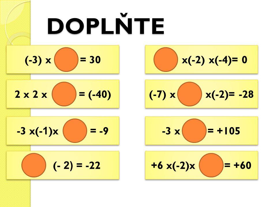 DOPLŇTE (-3) x = 30 x(-2) x(-4)= 0 2 x 2 x = (-40) (-7) x x(-2)= -28