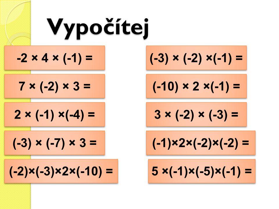 Vypočítej -2 × 4 × (-1) = (-3) × (-2) ×(-1) = 7 × (-2) × 3 =