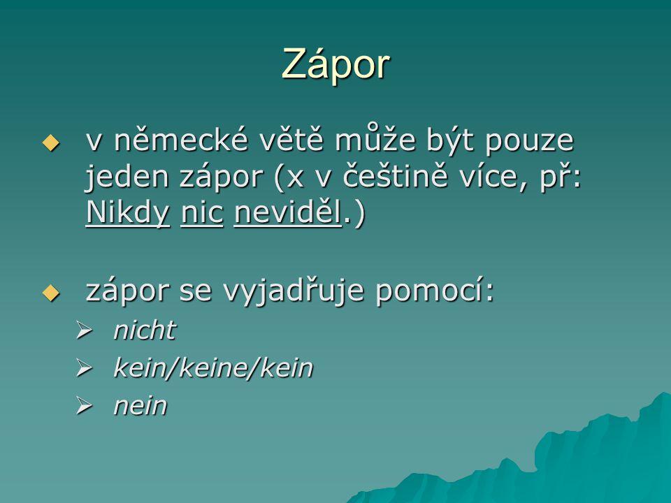 Zápor v německé větě může být pouze jeden zápor (x v češtině více, př: Nikdy nic neviděl.) zápor se vyjadřuje pomocí: