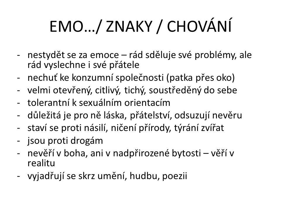 EMO…/ ZNAKY / CHOVÁNÍ nestydět se za emoce – rád sděluje své problémy, ale rád vyslechne i své přátele.