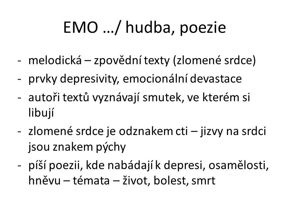 EMO …/ hudba, poezie melodická – zpovědní texty (zlomené srdce)