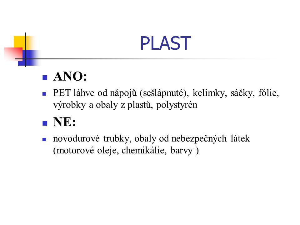 PLAST ANO: PET láhve od nápojů (sešlápnuté), kelímky, sáčky, fólie, výrobky a obaly z plastů, polystyrén.
