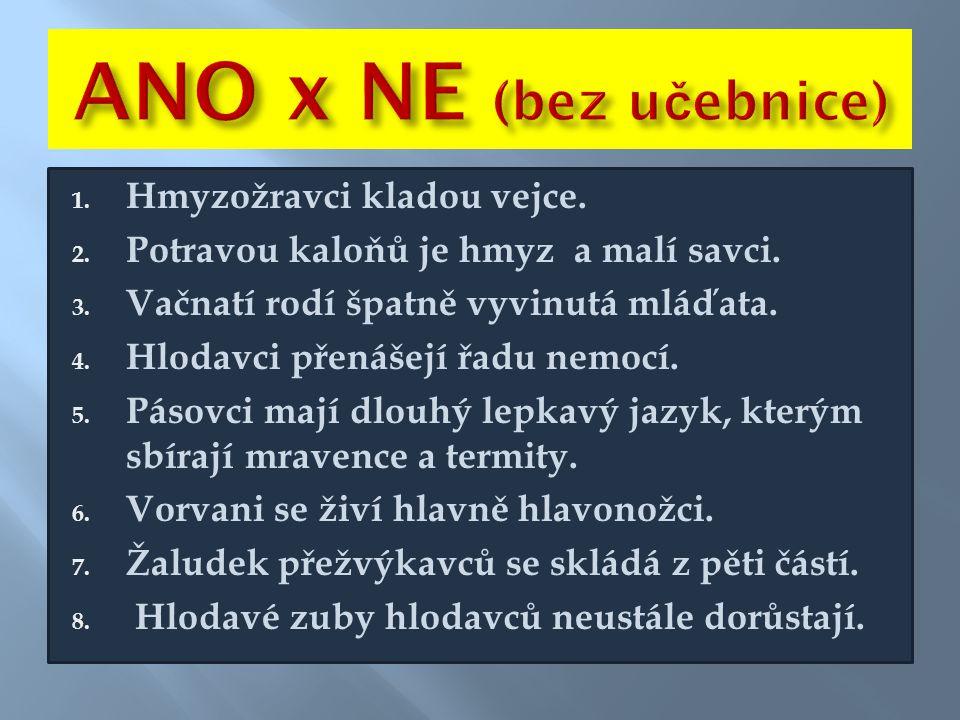 ANO x NE (bez učebnice) Hmyzožravci kladou vejce.