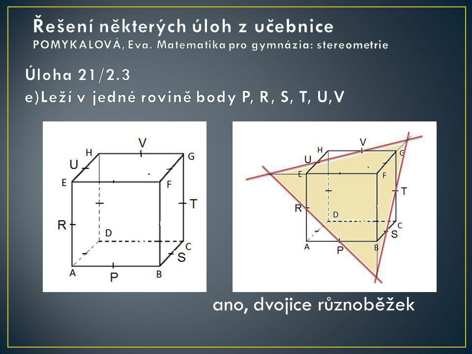 Úloha 21/2.3 e)Leží v jedné rovině body P, R, S, T, U,V