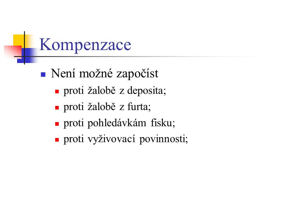Kompenzace Není možné započíst proti žalobě z deposita;