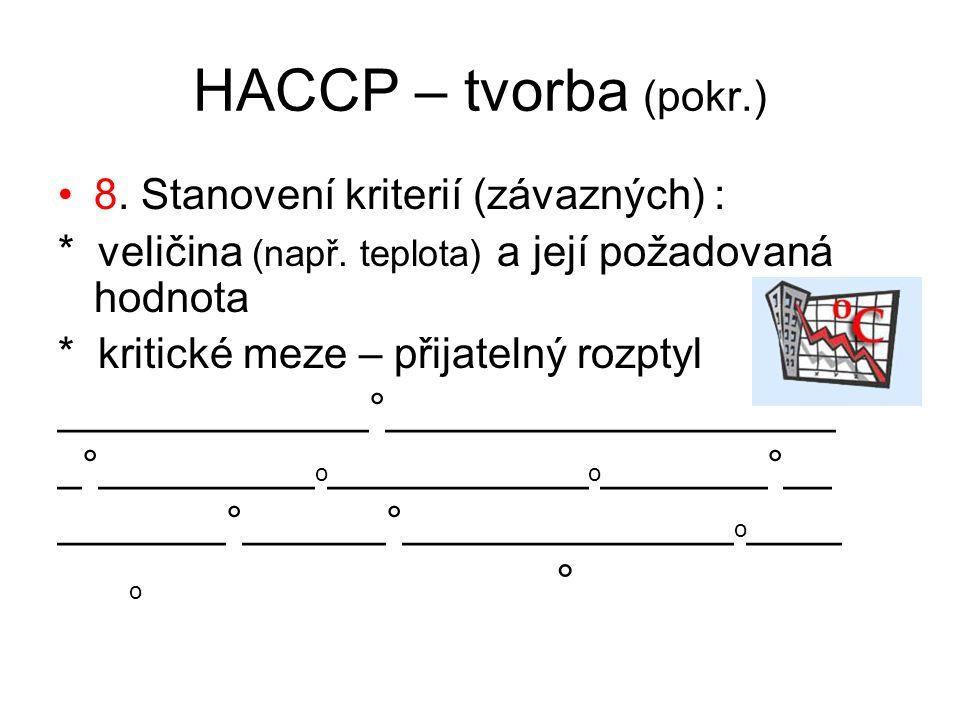 HACCP – tvorba (pokr.) 8. Stanovení kriterií (závazných) :