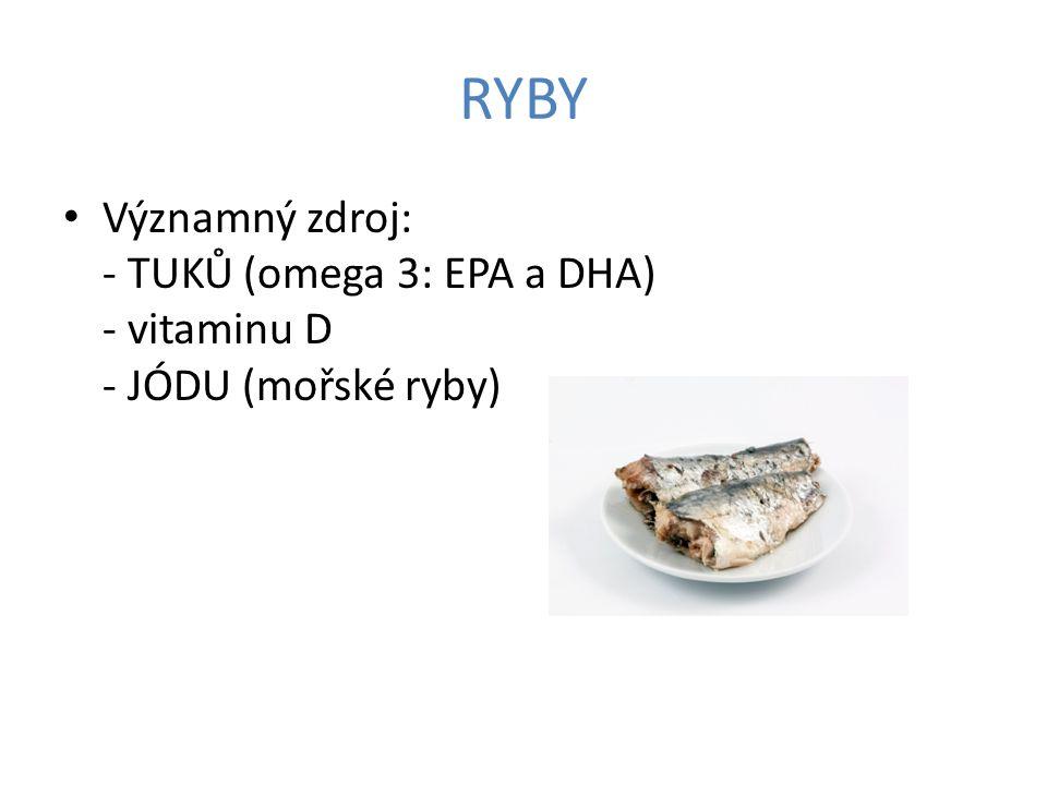 RYBY Významný zdroj: - TUKŮ (omega 3: EPA a DHA) - vitaminu D - JÓDU (mořské ryby) Zdravotní tvrzení: