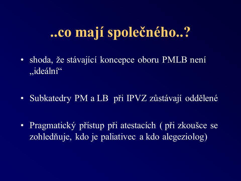 """..co mají společného.. shoda, že stávající koncepce oboru PMLB není """"ideální Subkatedry PM a LB při IPVZ zůstávají oddělené."""