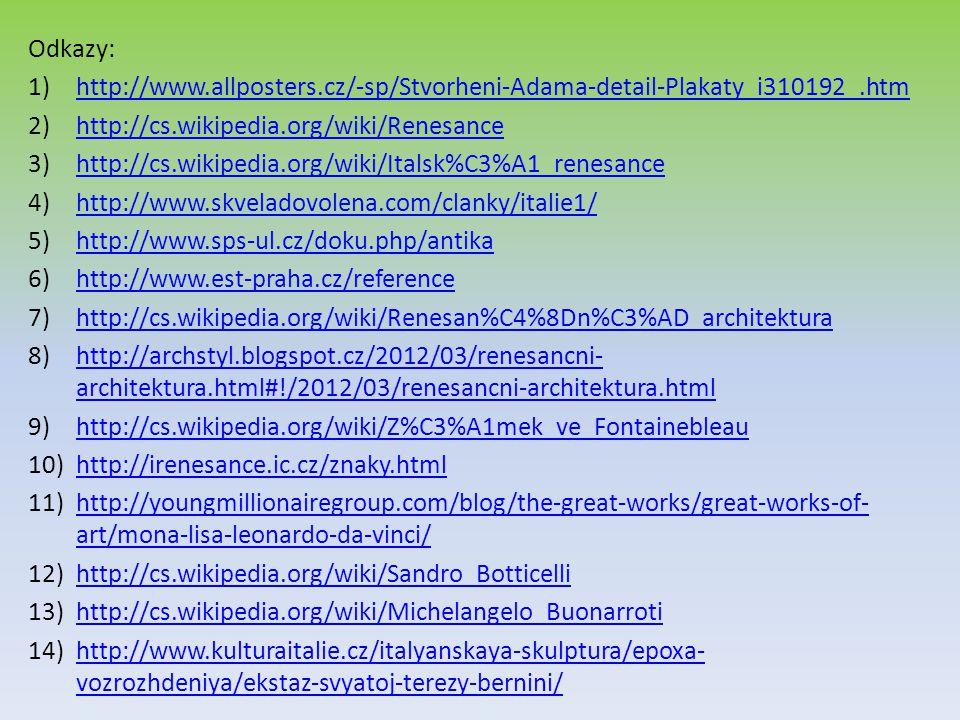 Odkazy: http://www.allposters.cz/-sp/Stvorheni-Adama-detail-Plakaty_i310192_.htm. http://cs.wikipedia.org/wiki/Renesance.