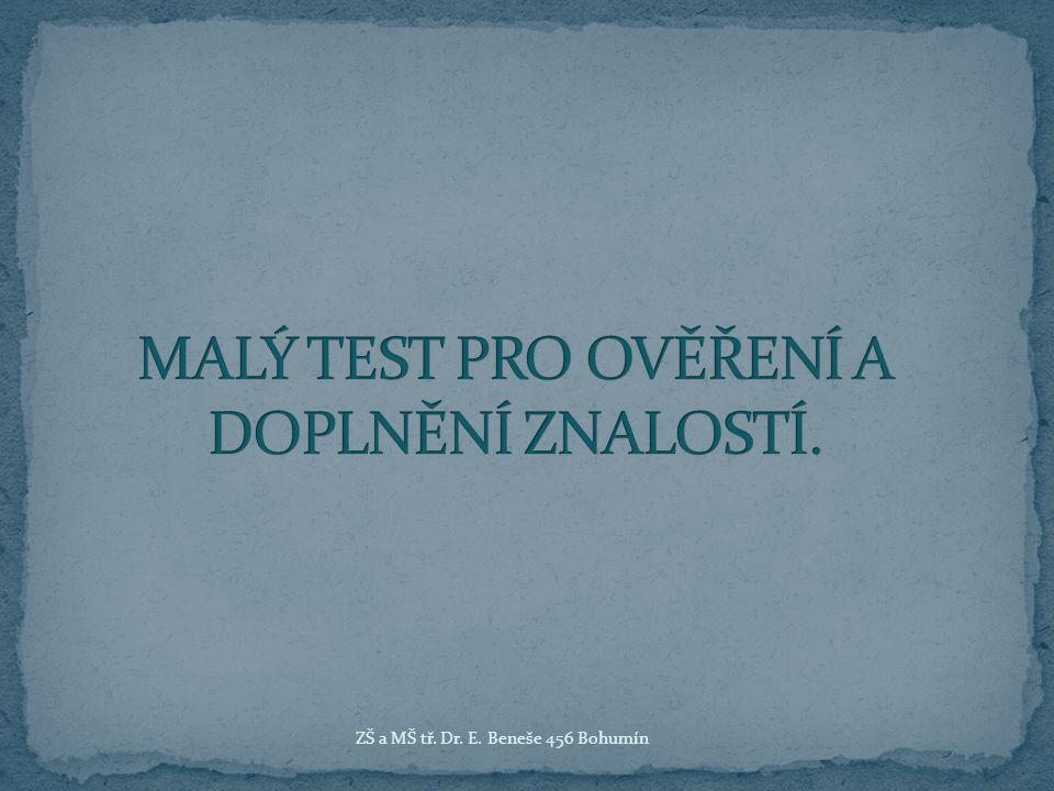 MALÝ TEST PRO OVĚŘENÍ A DOPLNĚNÍ ZNALOSTÍ.
