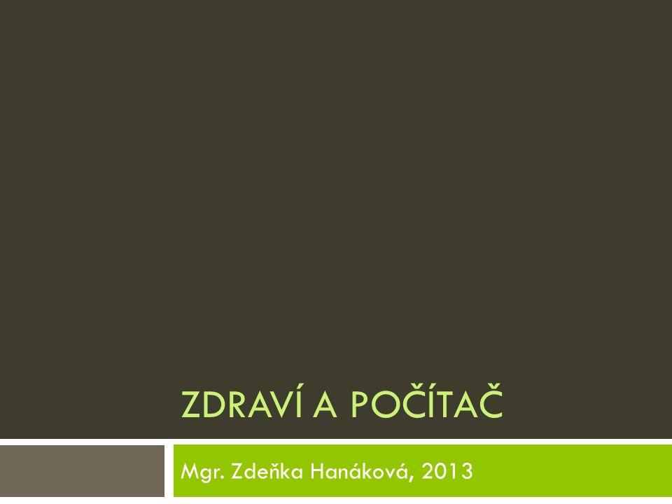 ZDRAVÍ A POČÍTAČ Mgr. Zdeňka Hanáková, 2013