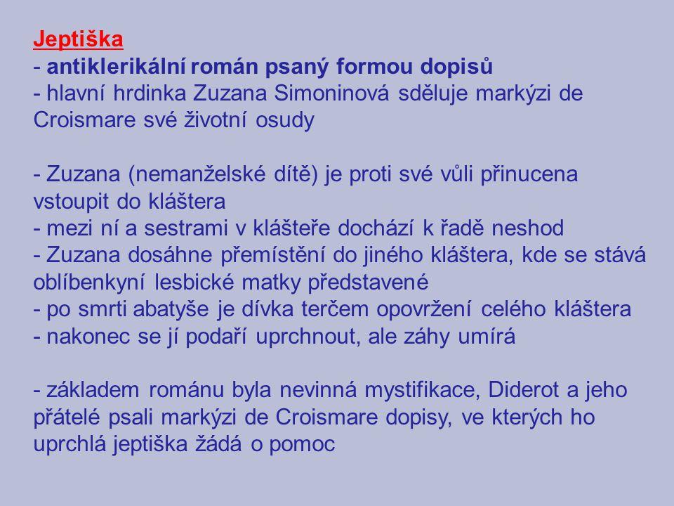 Jeptiška - antiklerikální román psaný formou dopisů. - hlavní hrdinka Zuzana Simoninová sděluje markýzi de Croismare své životní osudy.