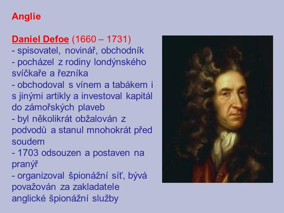 Anglie Daniel Defoe (1660 – 1731) - spisovatel, novinář, obchodník. - pocházel z rodiny londýnského svíčkaře a řezníka.