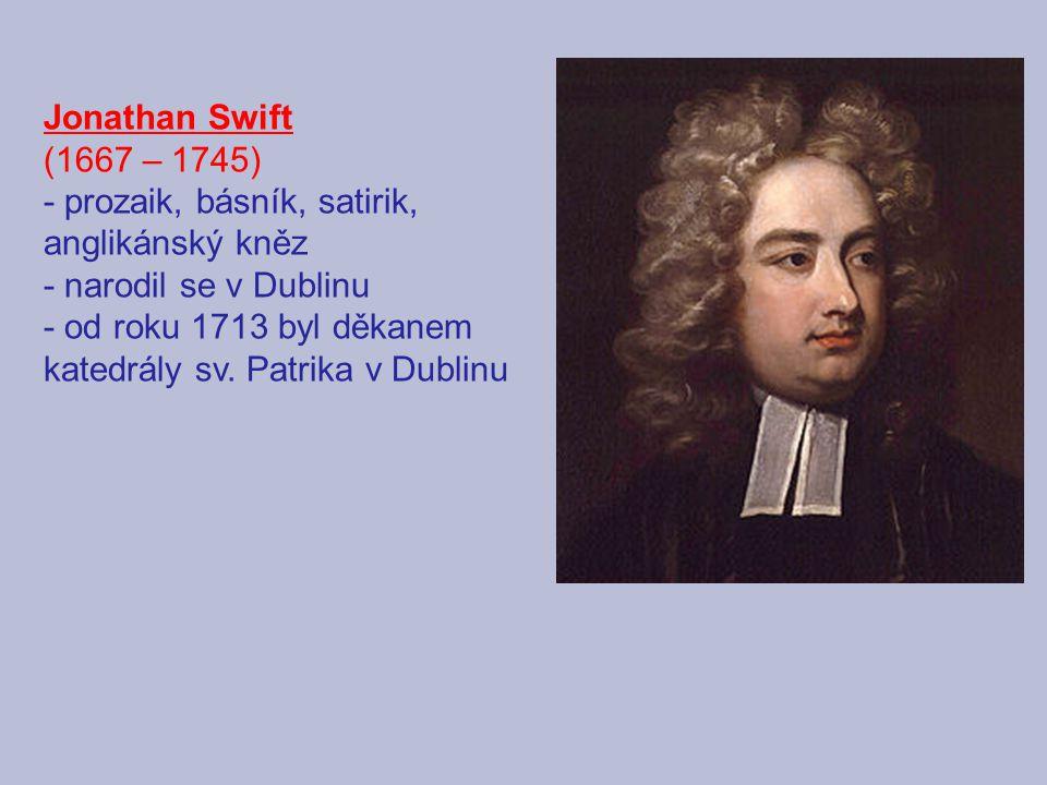 Jonathan Swift (1667 – 1745) - prozaik, básník, satirik, anglikánský kněz. - narodil se v Dublinu.