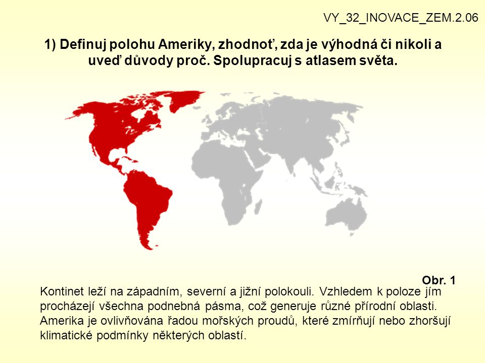 VY_32_INOVACE_ZEM.2.06 1) Definuj polohu Ameriky, zhodnoť, zda je výhodná či nikoli a uveď důvody proč. Spolupracuj s atlasem světa.