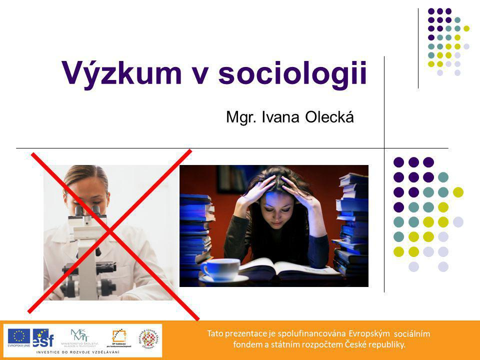 Výzkum v sociologii Mgr. Ivana Olecká