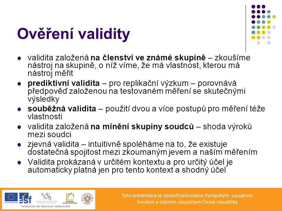 Ověření validity validita založená na členství ve známé skupině – zkoušíme nástroj na skupině, o níž víme, že má vlastnost, kterou má nástroj měřit.