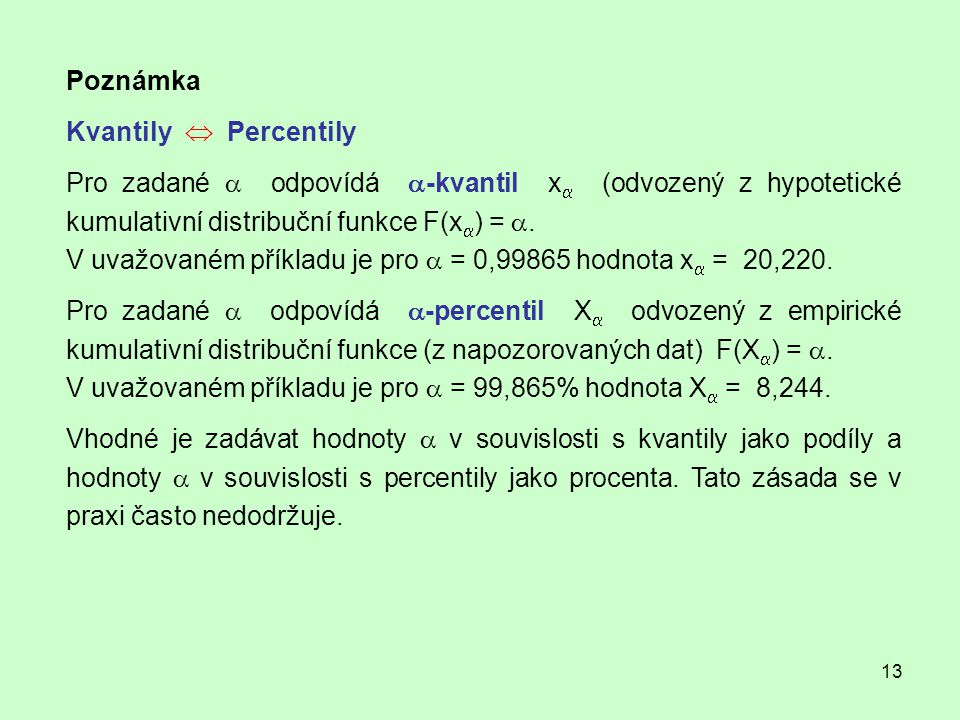Poznámka Kvantily  Percentily. Pro zadané a odpovídá a-kvantil xa (odvozený z hypotetické kumulativní distribuční funkce F(xa) = a.