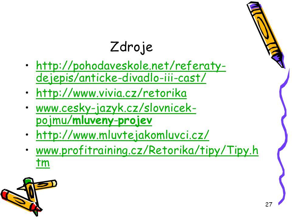 Zdroje http://pohodaveskole.net/referaty-dejepis/anticke-divadlo-iii-cast/ http://www.vivia.cz/retorika.