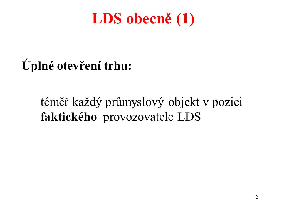 LDS obecně (1) Úplné otevření trhu: