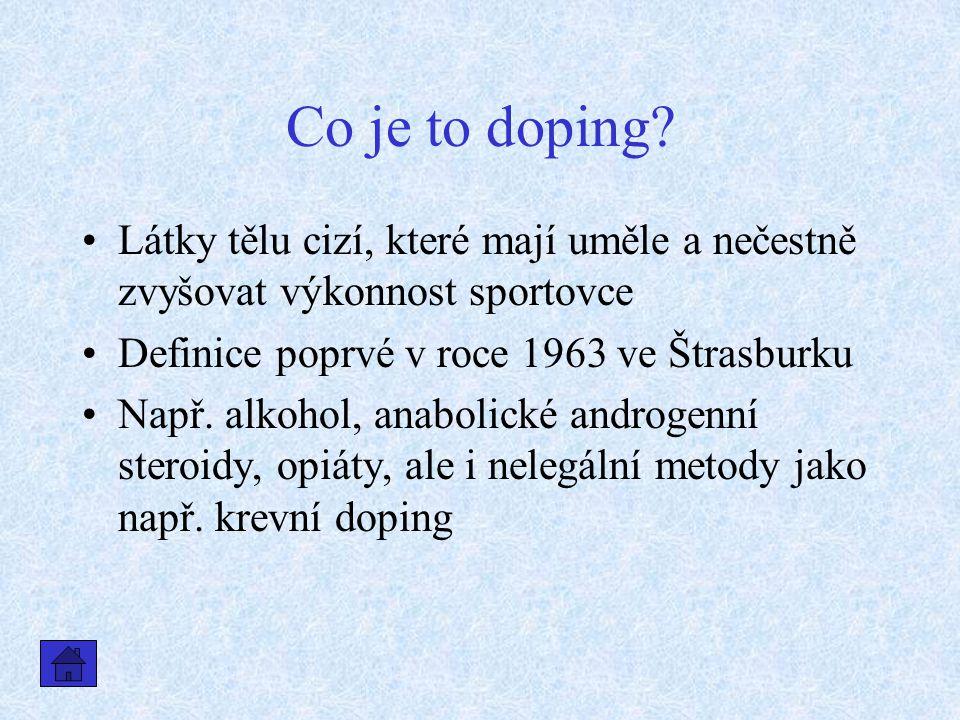 Co je to doping Látky tělu cizí, které mají uměle a nečestně zvyšovat výkonnost sportovce. Definice poprvé v roce 1963 ve Štrasburku.