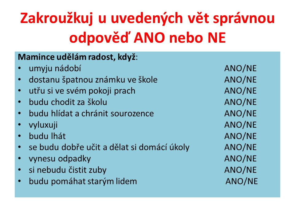 Zakroužkuj u uvedených vět správnou odpověď ANO nebo NE