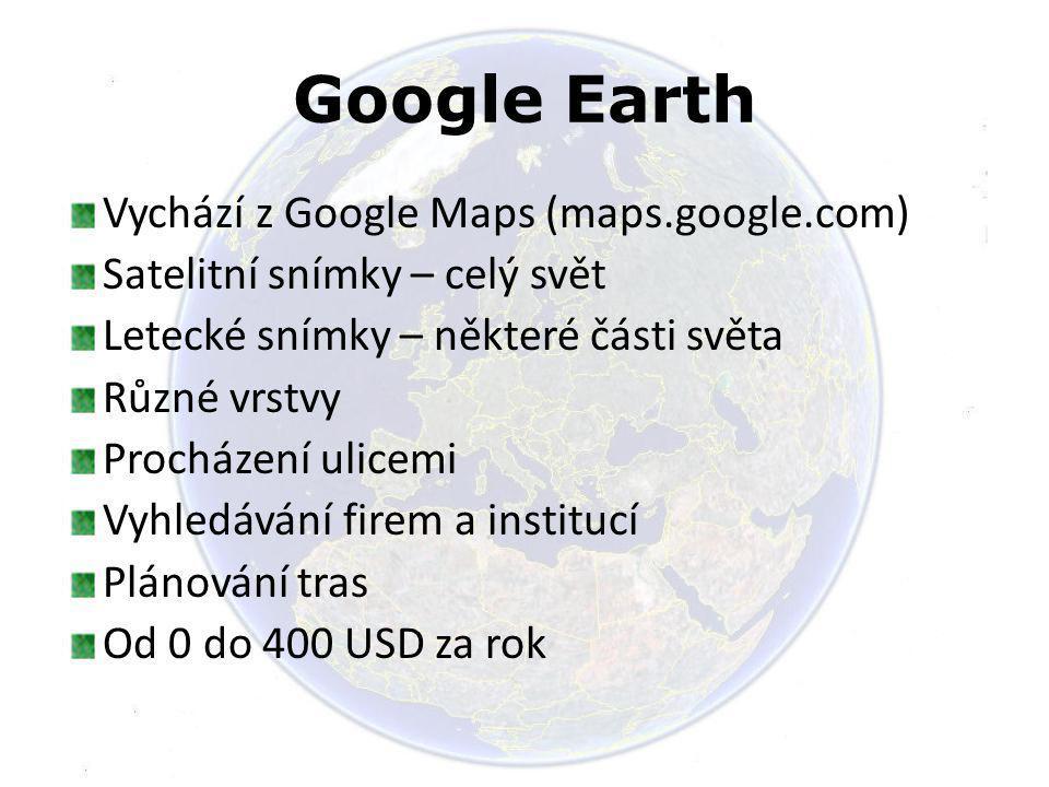 Google Earth Vychází z Google Maps (maps.google.com)