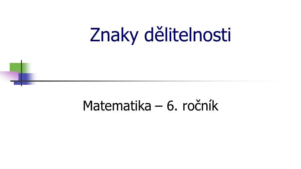 * 16. 7. 1996 Znaky dělitelnosti Matematika – 6. ročník *