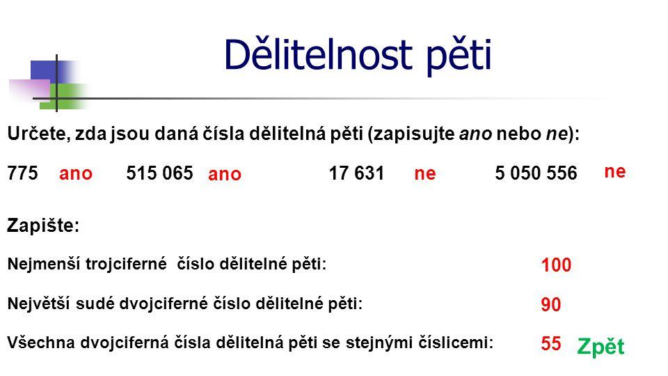 Dělitelnost pěti Určete, zda jsou daná čísla dělitelná pěti (zapisujte ano nebo ne): 775. ano. 515 065.