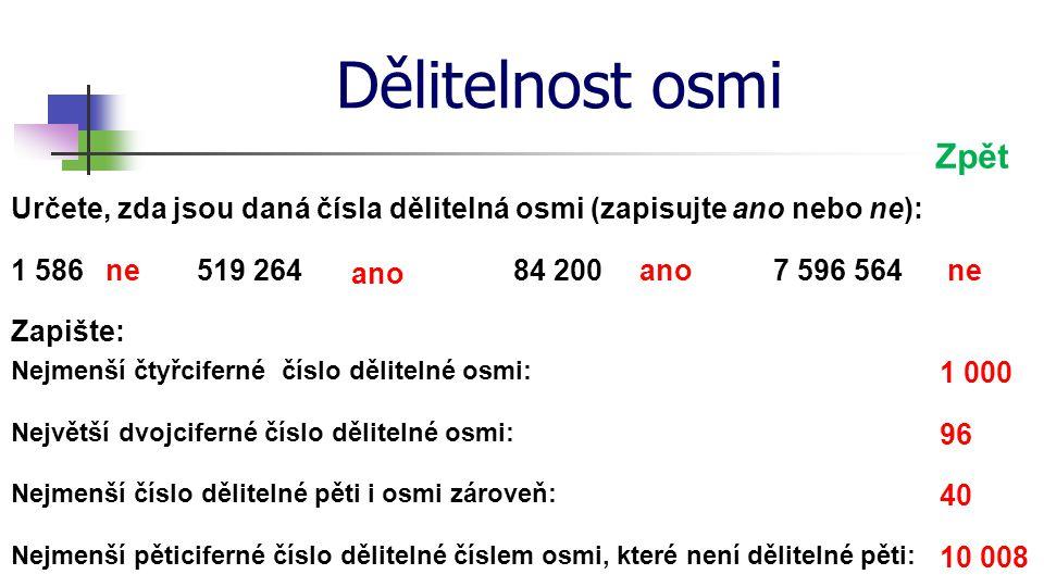 Dělitelnost osmi Zpět. Určete, zda jsou daná čísla dělitelná osmi (zapisujte ano nebo ne): 1 586.