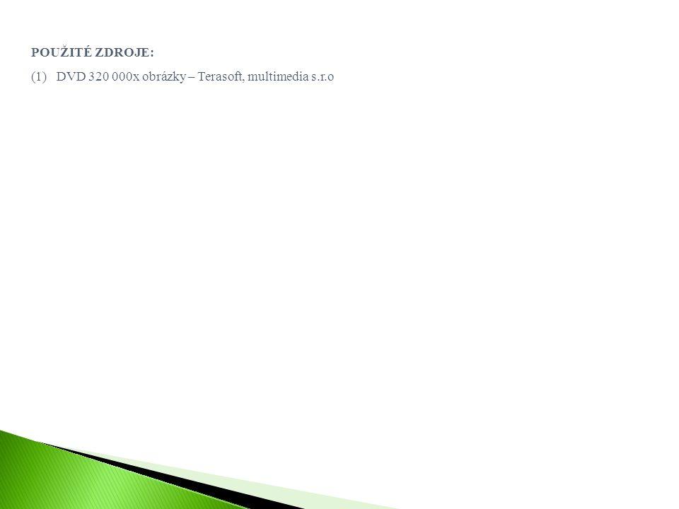 POUŽITÉ ZDROJE: DVD 320 000x obrázky – Terasoft, multimedia s.r.o
