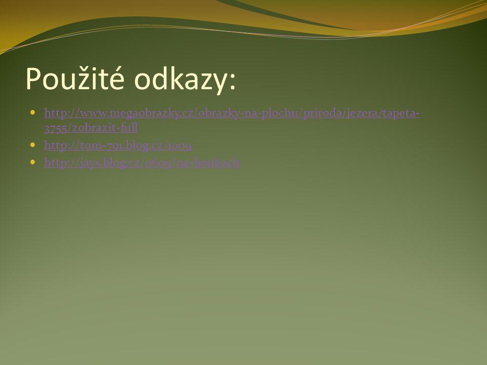 Použité odkazy: http://www.megaobrazky.cz/obrazky-na-plochu/priroda/jezera/tapeta-3755/zobrazit-full.