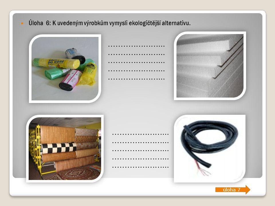 Úloha 6: K uvedeným výrobkům vymysli ekologičtější alternativu.