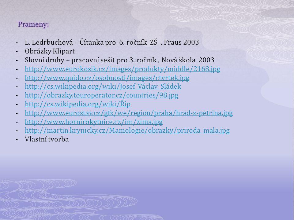Prameny: L. Ledrbuchová – Čítanka pro 6. ročník ZŠ , Fraus 2003. Obrázky Klipart. Slovní druhy – pracovní sešit pro 3. ročník , Nová škola 2003.