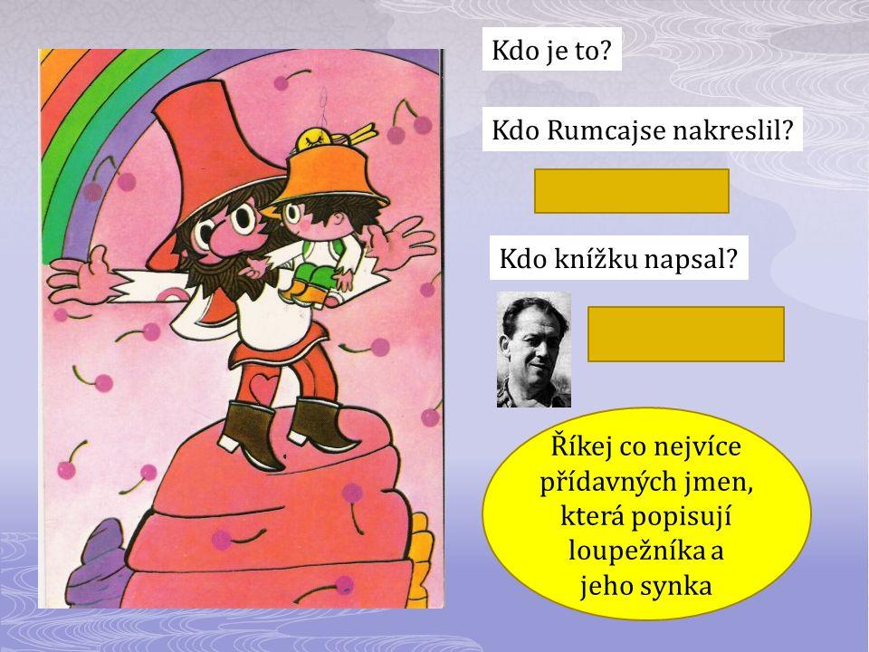 Kdo je to Kdo Rumcajse nakreslil Radek Pilař. Kdo knížku napsal Václav Čtvrtek.